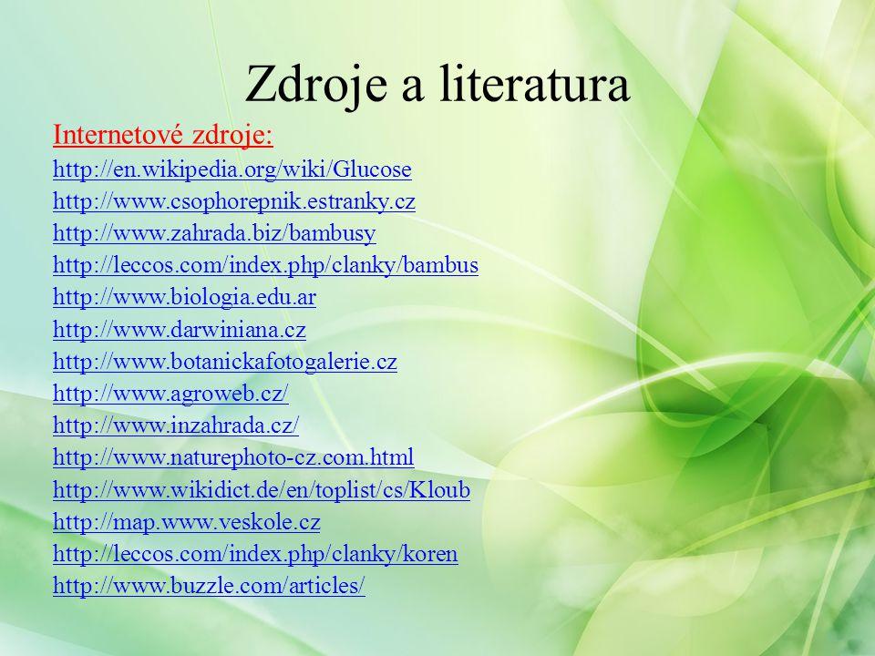 Zdroje a literatura www.sci.muni.cz www.medicalook.com www.bitkitohum.com www.biospotrebitel.sk http://poznavacka.blog.cz/ http://botanika.wendys.cz/ http://biom.cz http://www.dia-potraviny.cz http://www.guh.cz/edu/bi/biologie_rostliny http://www.canstockphoto.com.br/foto-imagens/germine.html http://www.profimedia.cz/fotografie http://www.vyukovematerialy.cz/svet/rocnik2/prir5.htm http://214bio.com/BOOK/ch_1_plants.htm http://www.agroprogres-servis.cz/ http://botany.cz/
