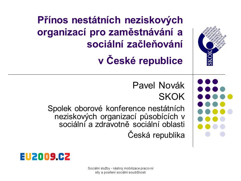 Sociální služby - nástroj mobilizace pracovní síly a posílení sociální soudržnosti Přínos nestátních neziskových organizací pro zaměstnávání a sociáln