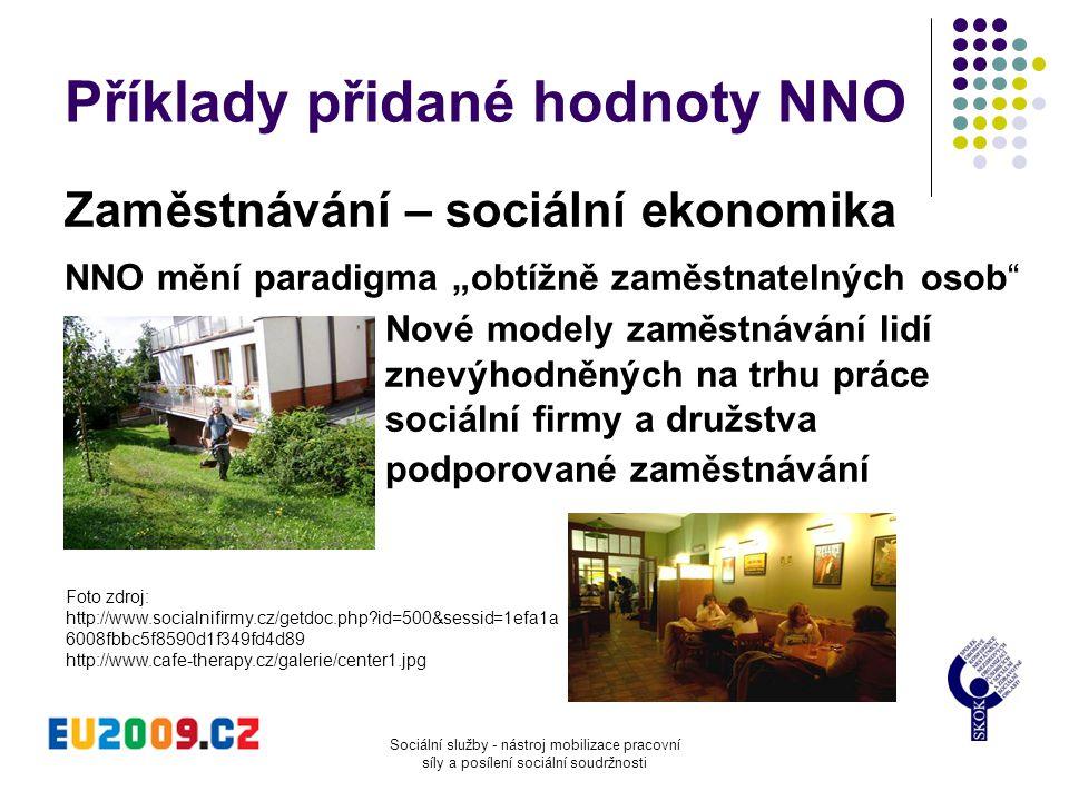 Sociální služby - nástroj mobilizace pracovní síly a posílení sociální soudržnosti Příklady přidané hodnoty NNO Zaměstnávání – sociální ekonomika NNO