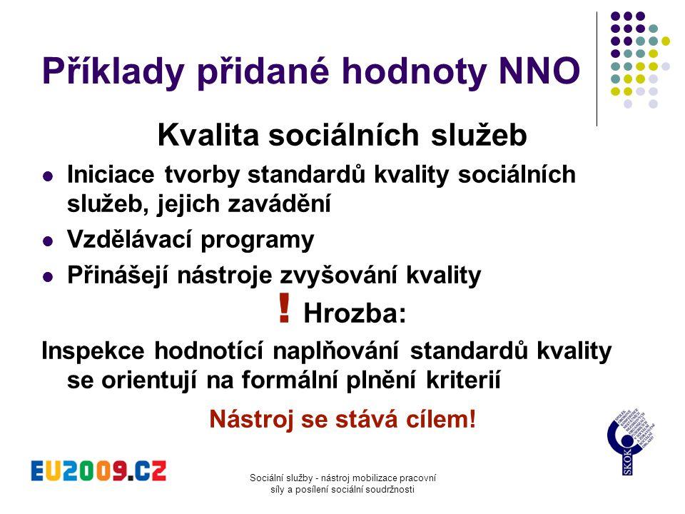 Sociální služby - nástroj mobilizace pracovní síly a posílení sociální soudržnosti Příklady přidané hodnoty NNO Kvalita sociálních služeb  Iniciace t