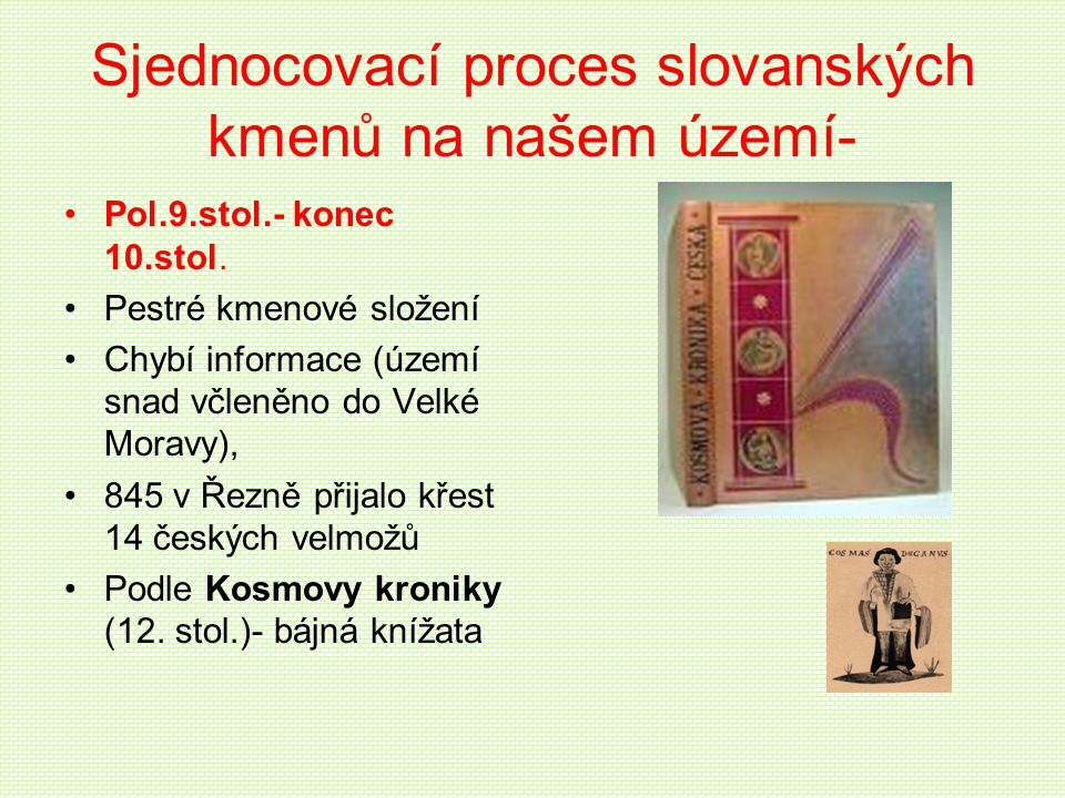 Sjednocovací proces slovanských kmenů na našem území- •Pol.9.stol.- konec 10.stol. •Pestré kmenové složení •Chybí informace (území snad včleněno do Ve