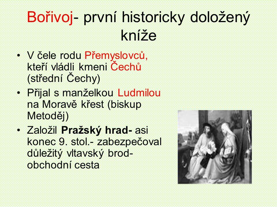 Bořivoj- první historicky doložený kníže •V čele rodu Přemyslovců, kteří vládli kmeni Čechů (střední Čechy) •Přijal s manželkou Ludmilou na Moravě kře