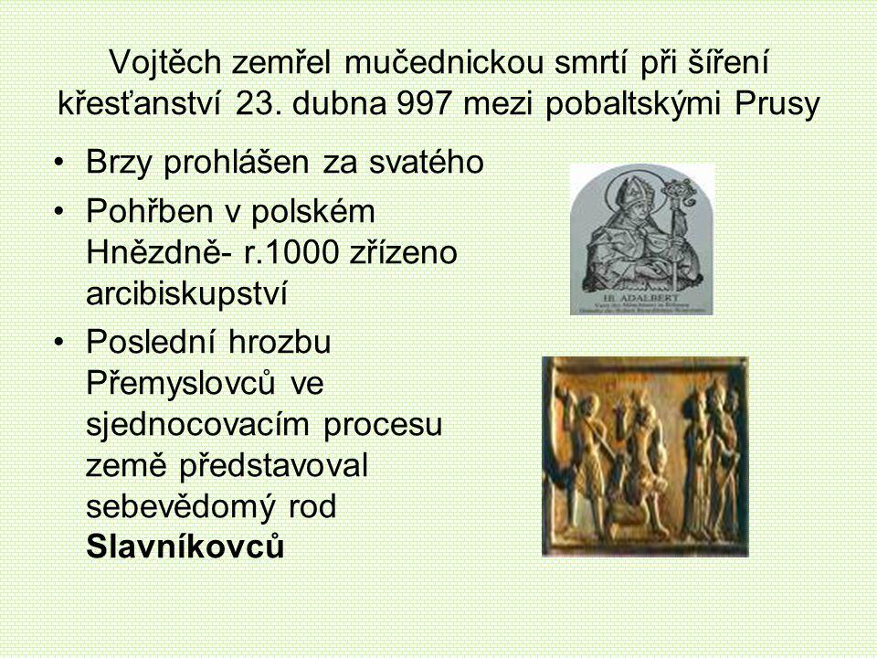Vojtěch zemřel mučednickou smrtí při šíření křesťanství 23. dubna 997 mezi pobaltskými Prusy •Brzy prohlášen za svatého •Pohřben v polském Hnězdně- r.
