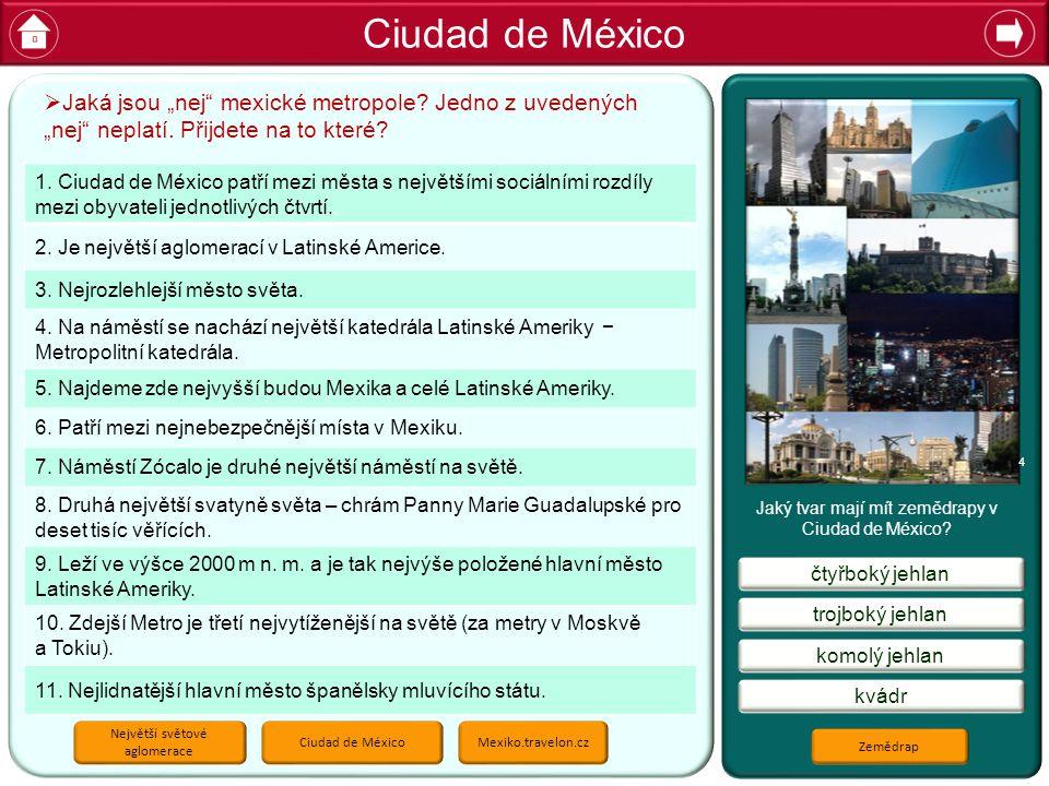 Ciudad de México kvádr komolý jehlan čtyřboký jehlan Jaký tvar mají mít zemědrapy v Ciudad de México.