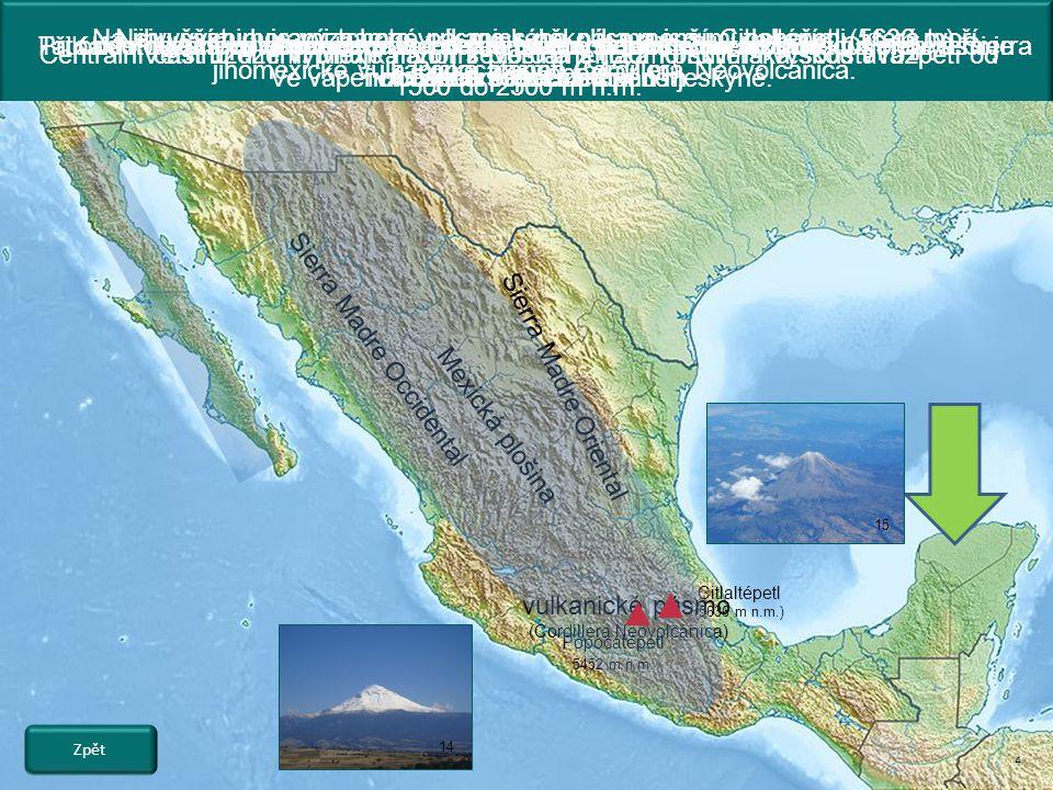 4 Většinu území Mexika tvoří severoamerická kordillerská soustava.Centrální část území vyplňuje náhorní plošina s nadmořskýma výškou v rozpětí od 1500 do 2500 m n.m.
