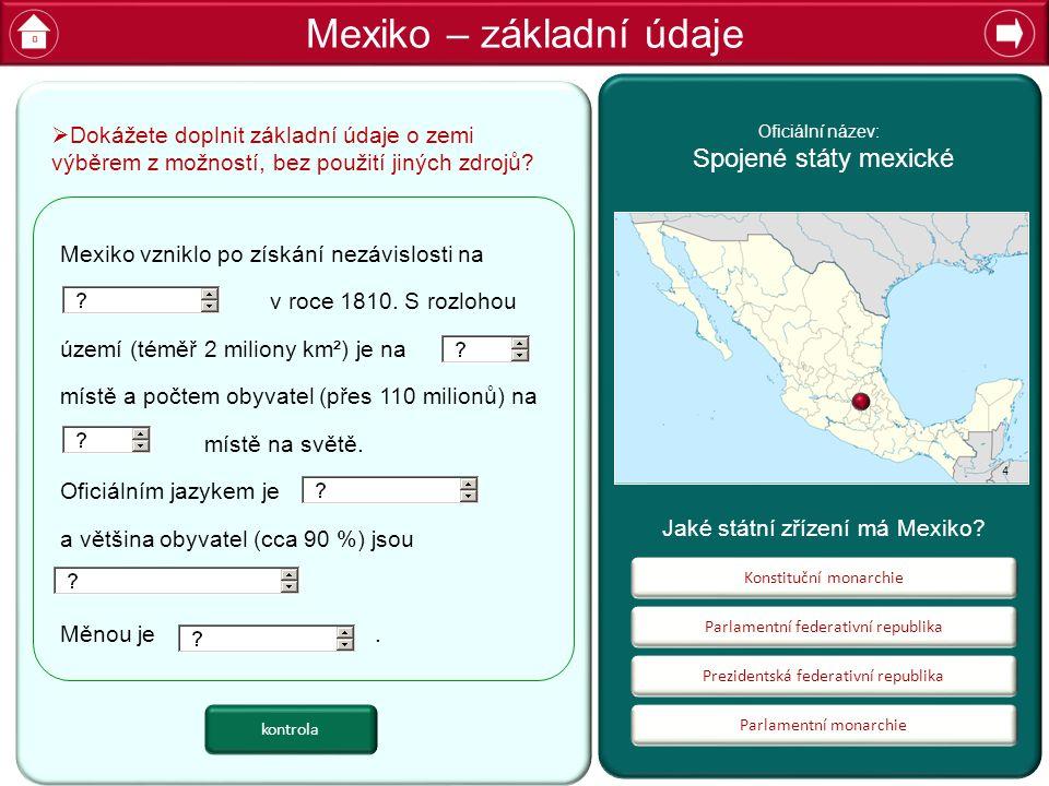 Mexiko – základní údaje Parlamentní federativní republika Parlamentní monarchie Prezidentská federativní republika Konstituční monarchie Jaké státní zřízení má Mexiko.