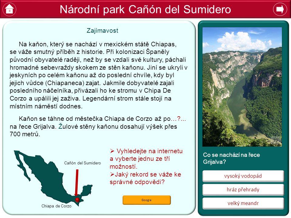 Národní park Cañón del Sumidero vysoký vodopád velký meandr hráz přehrady  Vyhledejte na internetu a vyberte jednu ze tří možností.