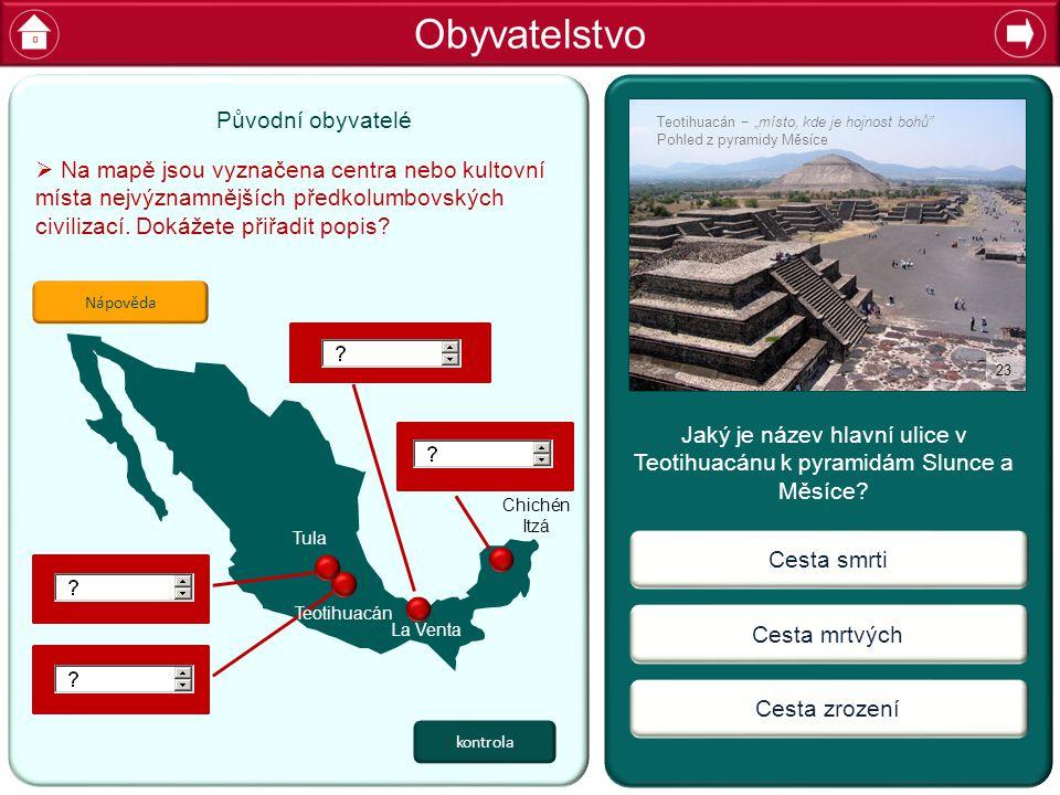 Obyvatelstvo Jaký je název hlavní ulice v Teotihuacánu k pyramidám Slunce a Měsíce.
