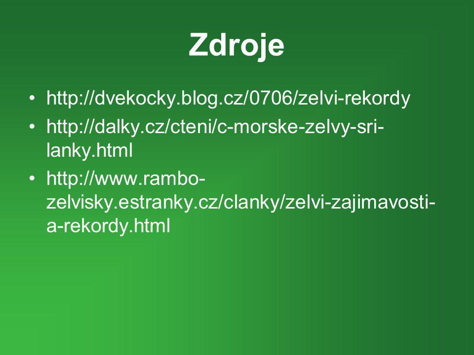 Zdroje •http://dvekocky.blog.cz/0706/zelvi-rekordy •http://dalky.cz/cteni/c-morske-zelvy-sri- lanky.html •http://www.rambo- zelvisky.estranky.cz/clank