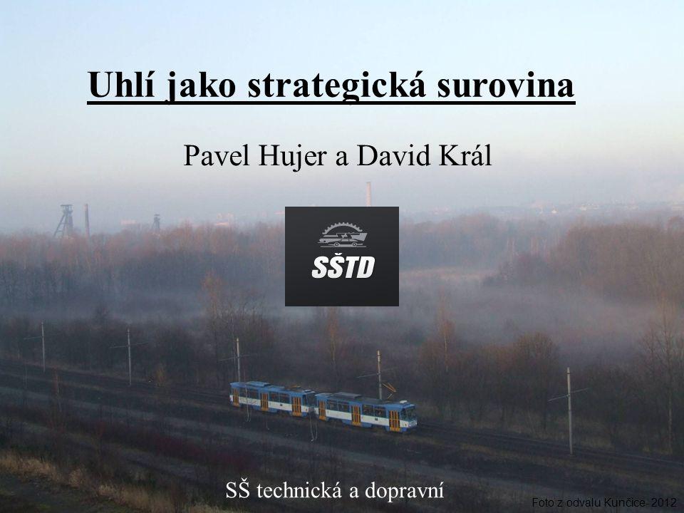 Uhlí jako strategická surovina Pavel Hujer a David Král SŠ technická a dopravní Foto z odvalu Kunčice- 2012