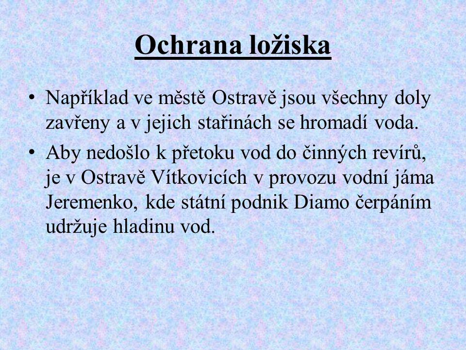 Ochrana ložiska • Například ve městě Ostravě jsou všechny doly zavřeny a v jejich stařinách se hromadí voda. • Aby nedošlo k přetoku vod do činných re