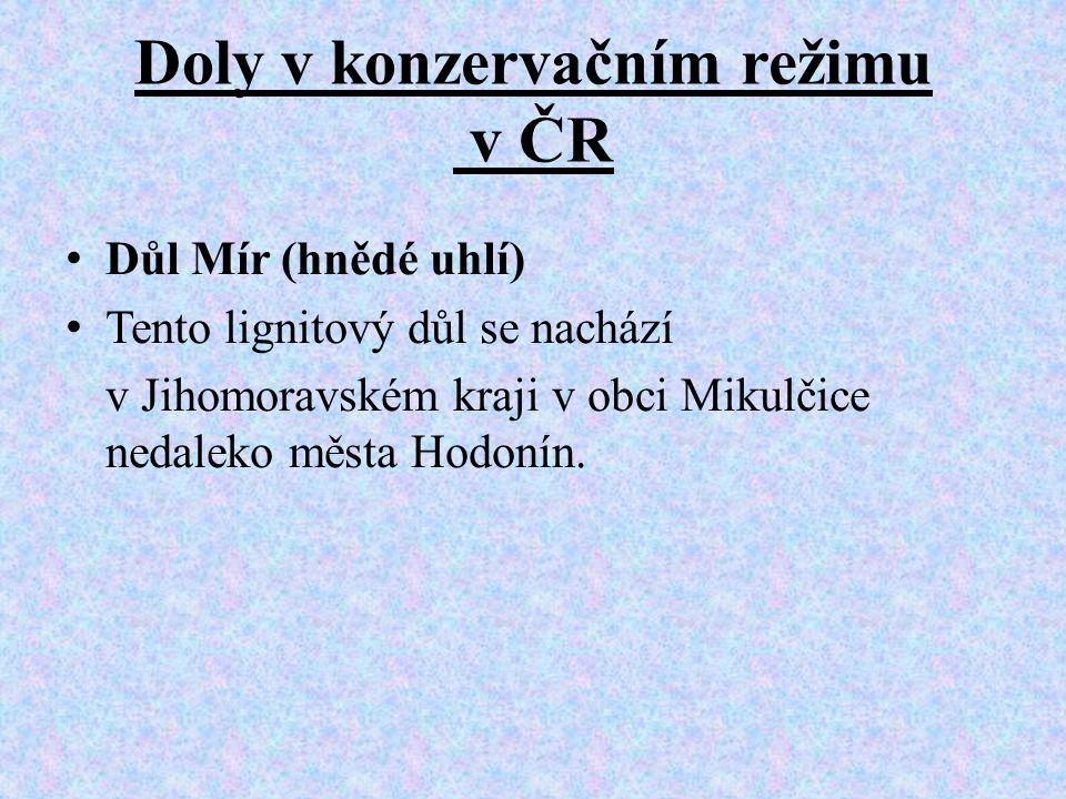 Doly v konzervačním režimu v ČR • Důl Mír (hnědé uhlí) • Tento lignitový důl se nachází v Jihomoravském kraji v obci Mikulčice nedaleko města Hodonín.