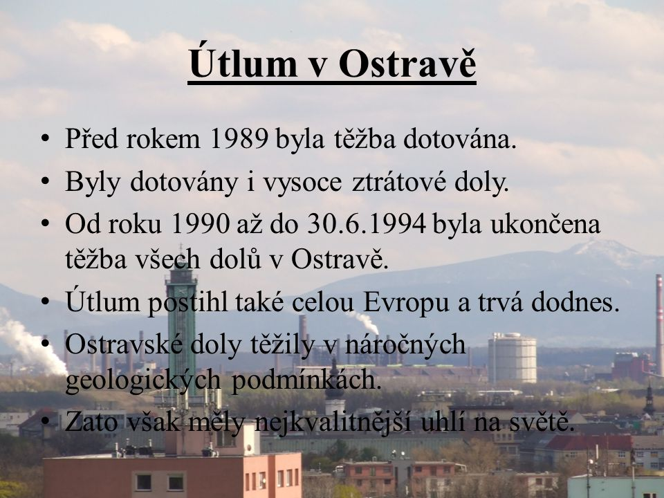 Útlum v Ostravě • Před rokem 1989 byla těžba dotována. • Byly dotovány i vysoce ztrátové doly. • Od roku 1990 až do 30.6.1994 byla ukončena těžba všec