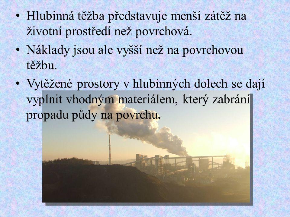 • Hlubinná těžba představuje menší zátěž na životní prostředí než povrchová. • Náklady jsou ale vyšší než na povrchovou těžbu. • Vytěžené prostory v h