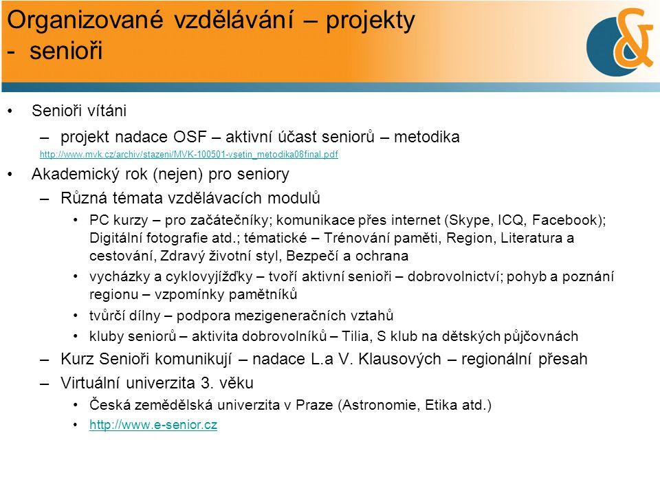 Organizované vzdělávání – projekty - senioři •Senioři vítáni –projekt nadace OSF – aktivní účast seniorů – metodika http://www.mvk.cz/archiv/stazeni/M
