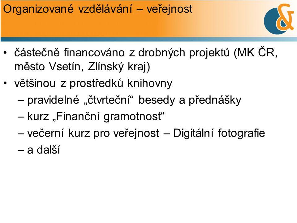 Organizované vzdělávání – veřejnost •částečně financováno z drobných projektů (MK ČR, město Vsetín, Zlínský kraj) •většinou z prostředků knihovny –pra