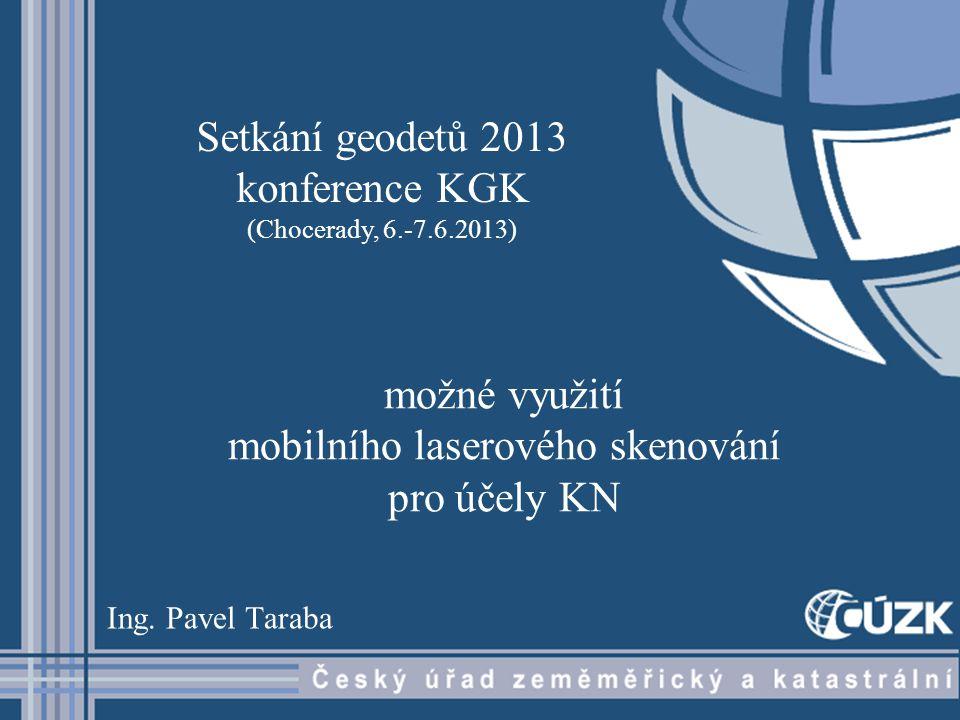 možné využití mobilního laserového skenování pro účely KN Ing. Pavel Taraba Setkání geodetů 2013 konference KGK (Chocerady, 6.-7.6.2013)