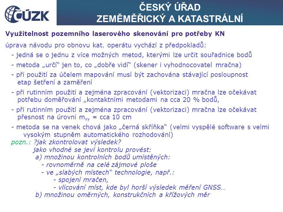 ČESKÝ ÚŘAD ZEMĚMĚŘICKÝ A KATASTRÁLNÍ Využitelnost pozemního laserového skenování pro potřeby KN úprava návodu pro obnovu kat. operátu vychází z předpo