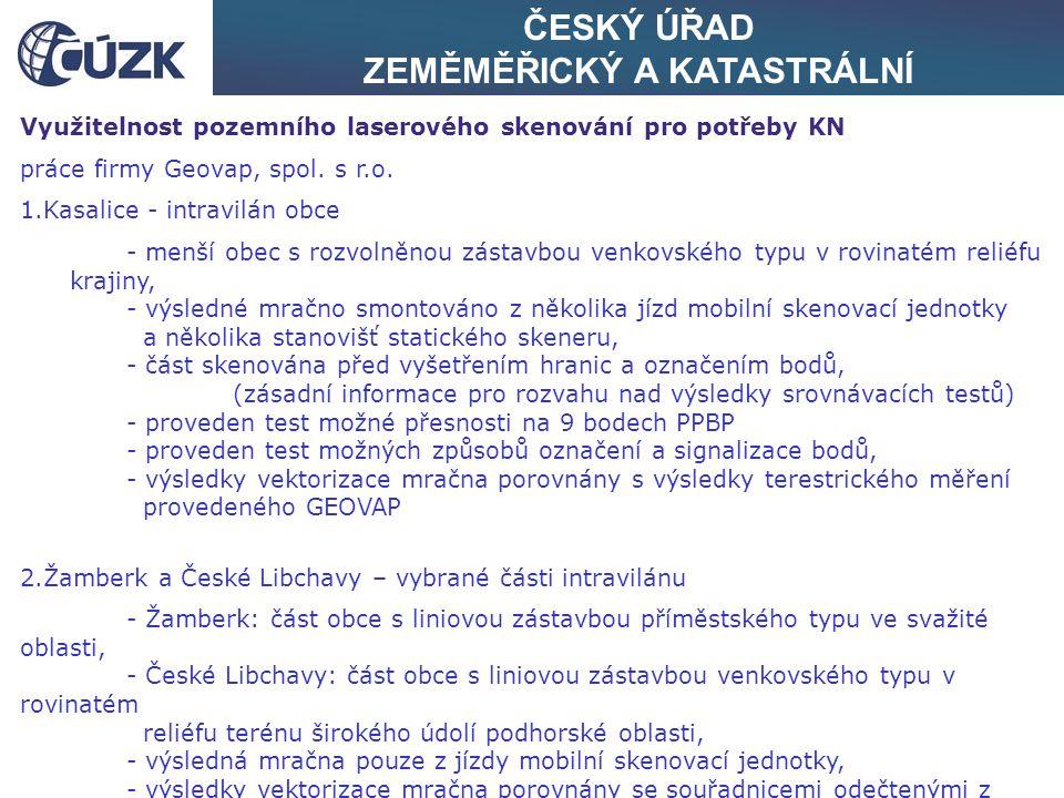 ČESKÝ ÚŘAD ZEMĚMĚŘICKÝ A KATASTRÁLNÍ Využitelnost pozemního laserového skenování pro potřeby KN práce firmy Geovap, spol. s r.o. 1.Kasalice - intravil