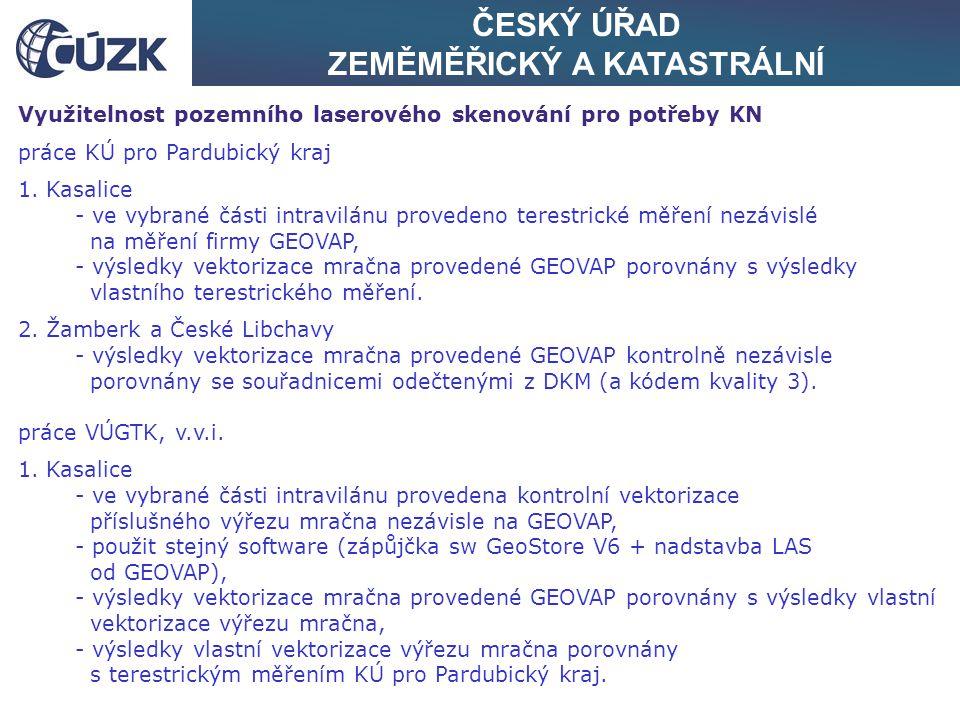 ČESKÝ ÚŘAD ZEMĚMĚŘICKÝ A KATASTRÁLNÍ Využitelnost pozemního laserového skenování pro potřeby KN práce KÚ pro Pardubický kraj 1. Kasalice - ve vybrané