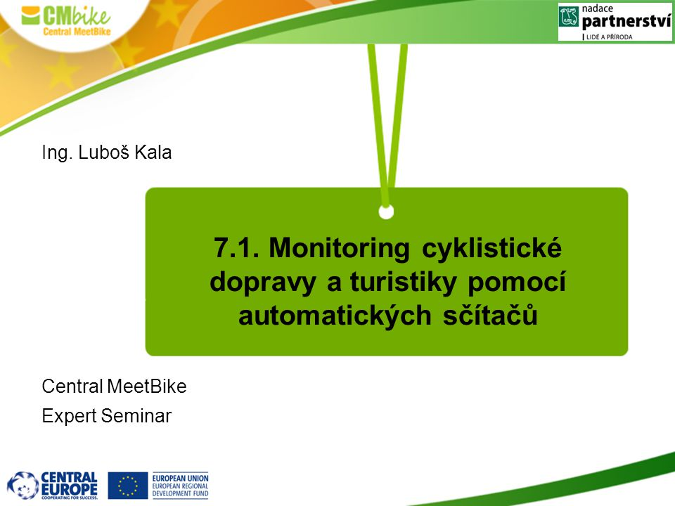 7.1. Monitoring cyklistické dopravy a turistiky pomocí automatických sčítačů Ing. Luboš Kala Central MeetBike Expert Seminar