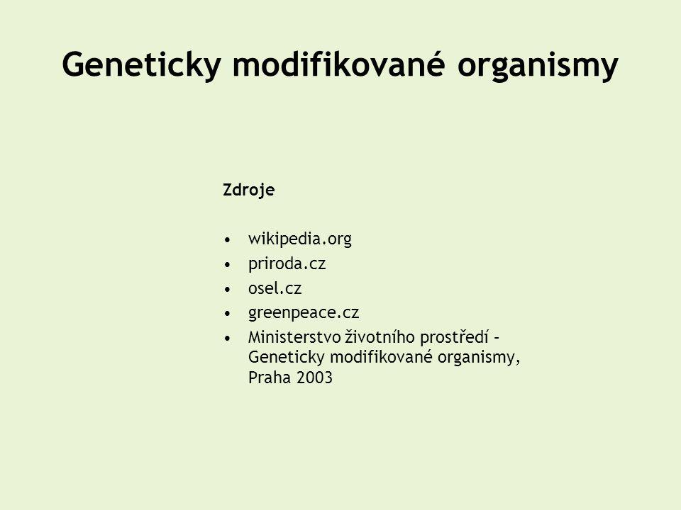 Zdroje •wikipedia.org •priroda.cz •osel.cz •greenpeace.cz •Ministerstvo životního prostředí – Geneticky modifikované organismy, Praha 2003 Geneticky m