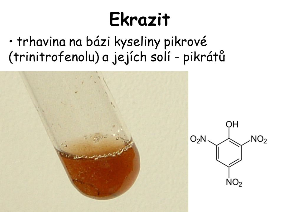 Ekrazit •trhavina na bázi kyseliny pikrové (trinitrofenolu) a jejích solí - pikrátů