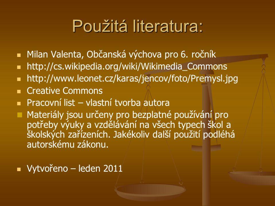 Použitá literatura:   Milan Valenta, Občanská výchova pro 6. ročník   http://cs.wikipedia.org/wiki/Wikimedia_Commons   http://www.leonet.cz/kara
