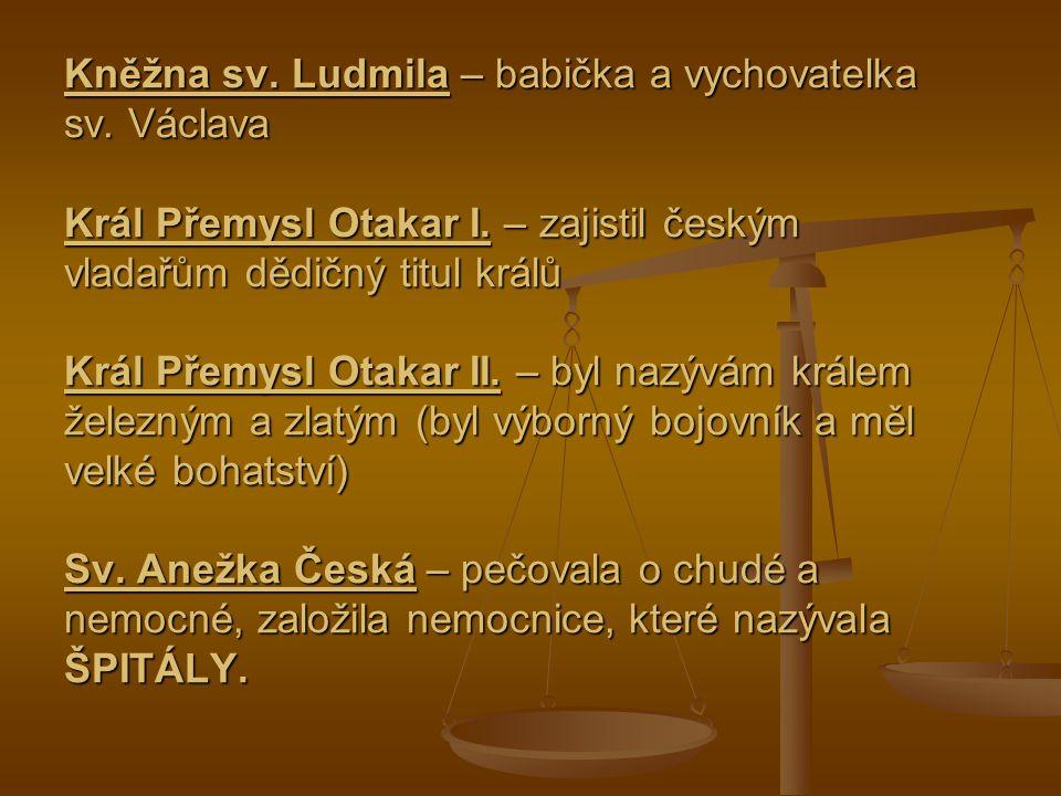 Kněžna sv. Ludmila – babička a vychovatelka sv. Václava Král Přemysl Otakar I. – zajistil českým vladařům dědičný titul králů Král Přemysl Otakar II.