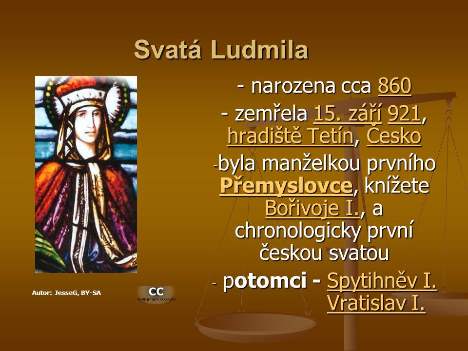 Svatá Ludmila - narozena cca 860 860 - zemřela 15. září 921, hradiště Tetín, Česko 15. září921 hradiště TetínČesko15. září921 hradiště TetínČesko - by