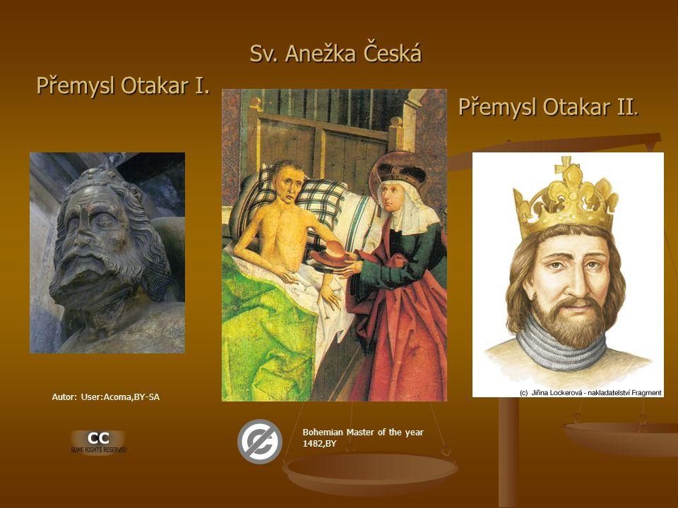 Přemysl Otakar I. Sv. Anežka Česká Přemysl Otakar II. Autor: User:Acoma,BY-SA Bohemian Master of the year 1482,BY