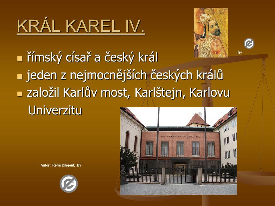 KRÁL KAREL IV.  římský císař a český král  jeden z nejmocnějších českých králů  založil Karlův most, Karlštejn, Karlovu Univerzitu Univerzitu Autor