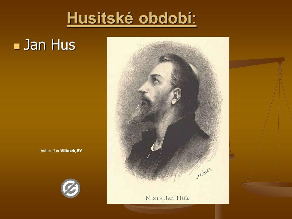 Husitské období:  Jan Hus Autor: Jan Vilímek,BY