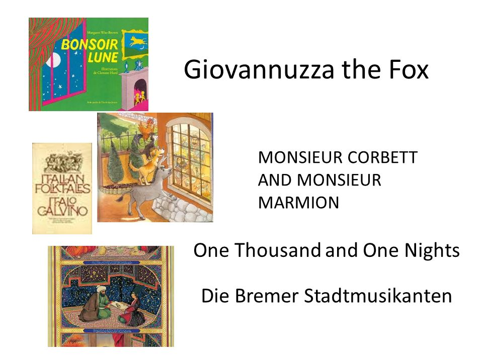 Giovannuzza the Fox MONSIEUR CORBETT AND MONSIEUR MARMION Die Bremer Stadtmusikanten One Thousand and One Nights