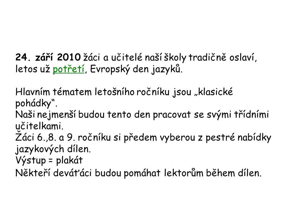 """24. září 2010 žáci a učitelé naší školy tradičně oslaví, letos už potřetí, Evropský den jazyků. Hlavním tématem letošního ročníku jsou """"klasické pohád"""