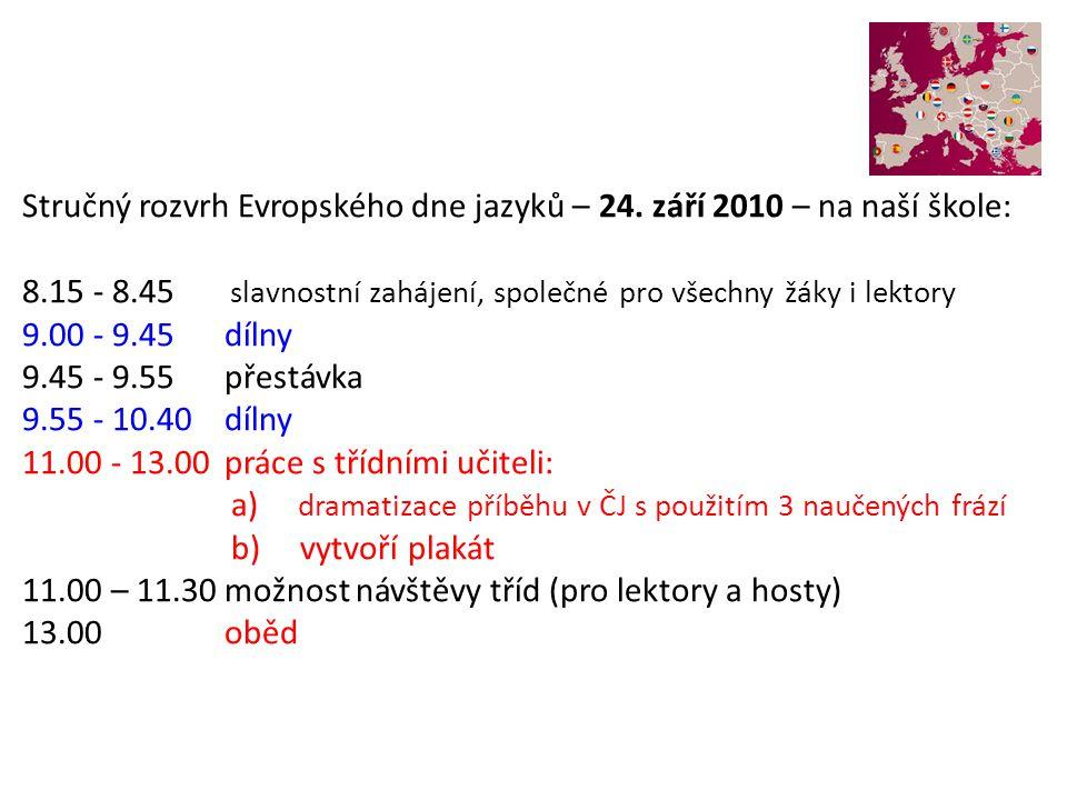 Stručný rozvrh Evropského dne jazyků – 24. září 2010 – na naší škole: 8.15 - 8.45 slavnostní zahájení, společné pro všechny žáky i lektory 9.00 - 9.45