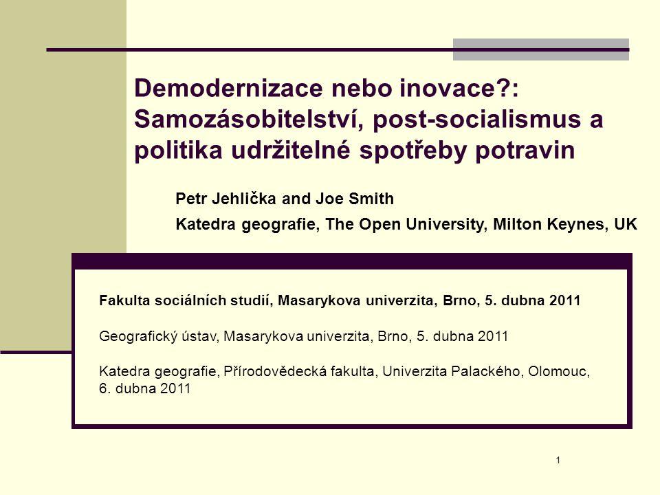 1 Demodernizace nebo inovace?: Samozásobitelství, post-socialismus a politika udržitelné spotřeby potravin Fakulta sociálních studií, Masarykova unive