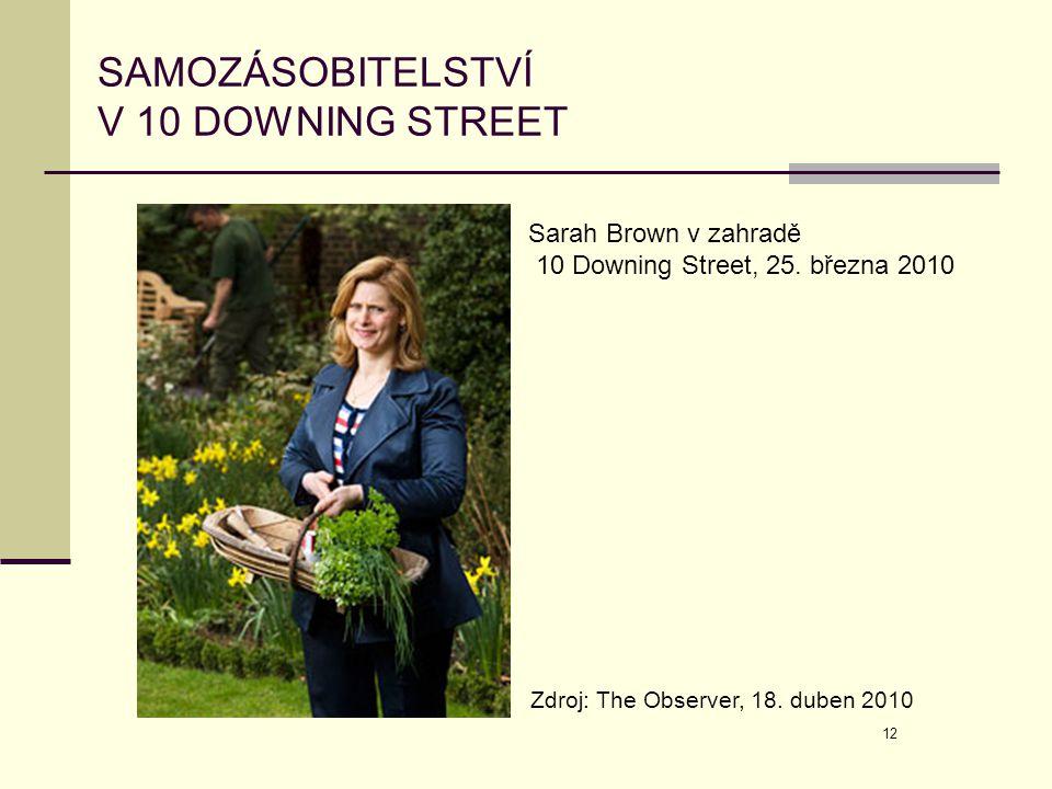 12 SAMOZÁSOBITELSTVÍ V 10 DOWNING STREET Zdroj: The Observer, 18. duben 2010 Sarah Brown v zahradě 10 Downing Street, 25. března 2010