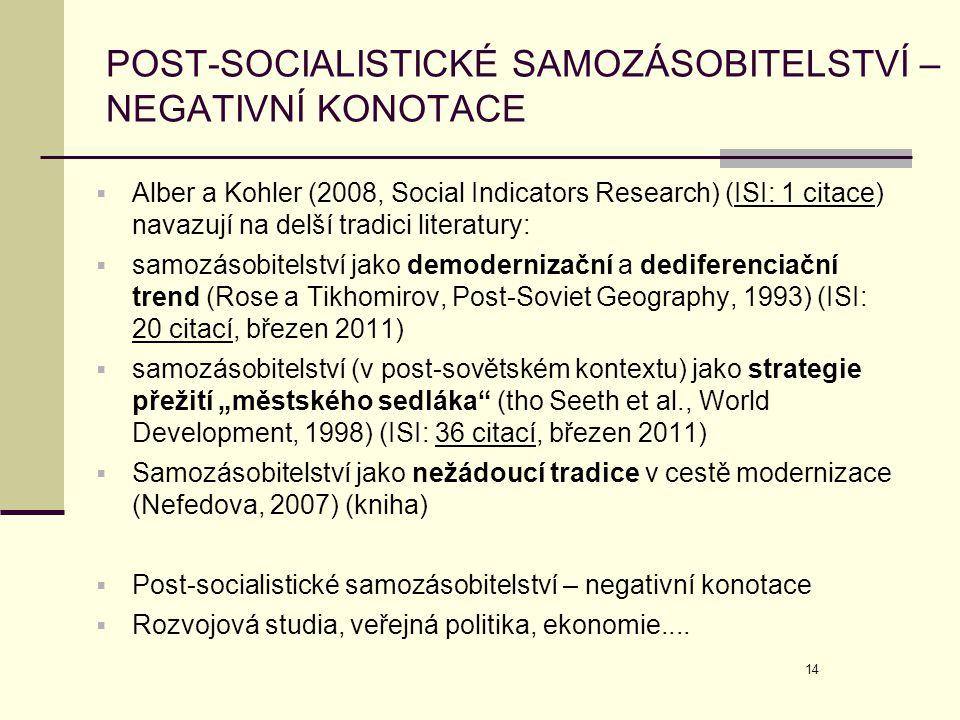 14 POST-SOCIALISTICKÉ SAMOZÁSOBITELSTVÍ – NEGATIVNÍ KONOTACE  Alber a Kohler (2008, Social Indicators Research) (ISI: 1 citace) navazují na delší tra