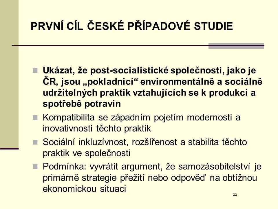 """22 PRVNÍ CÍL ČESKÉ PŘÍPADOVÉ STUDIE  Ukázat, že post-socialistické společnosti, jako je ČR, jsou """"pokladnicí"""" environmentálně a sociálně udržitelných"""