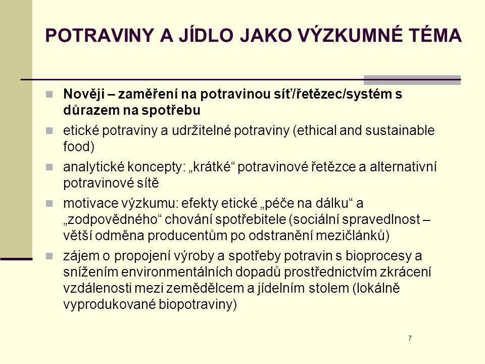 """8 ETICKÉ A UDRŽITELNÉ POTRAVINY JAKO VÝZKUMNÉ TÉMA  Pluralita forem alternativních potravinových sítí (APS):  """"farmářské trhy, přímý prodej na statcích, bedýnkové """"systémy , certifikace (bio, FT, domácí proudkce....), catering a nákup biopotravin pro instituce  Společný rys alternativních potravinových sítí: reformistická a neoliberální perspektiva  - tržní alternativní systémy  - spotřebitelé vybavení informacemi nakupují """"správné potraviny vyprodukované v kratších sítích a tak reformují trh  - svým výběrem transformují celý potravinový systém směrem k rostoucímu podílu udržitelných a etických potravin"""