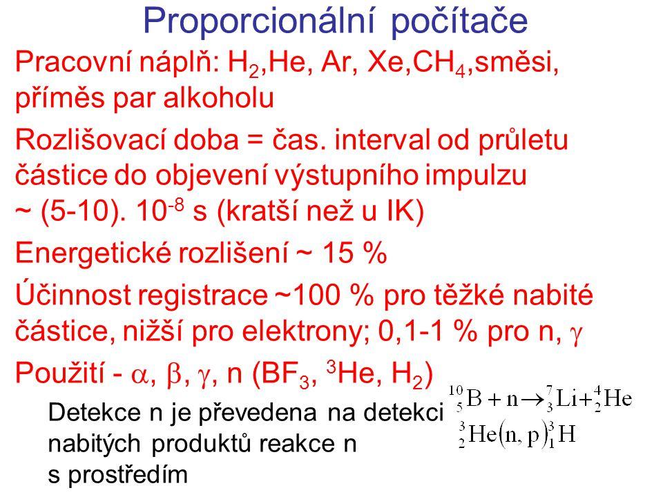 Proporcionální počítače Pracovní náplň: H 2,He, Ar, Xe,CH 4,směsi, příměs par alkoholu Rozlišovací doba = čas. interval od průletu částice do objevení