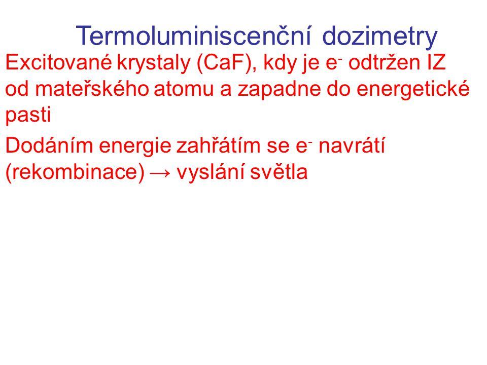 Termoluminiscenční dozimetry Excitované krystaly (CaF), kdy je e - odtržen IZ od mateřského atomu a zapadne do energetické pasti Dodáním energie zahřá