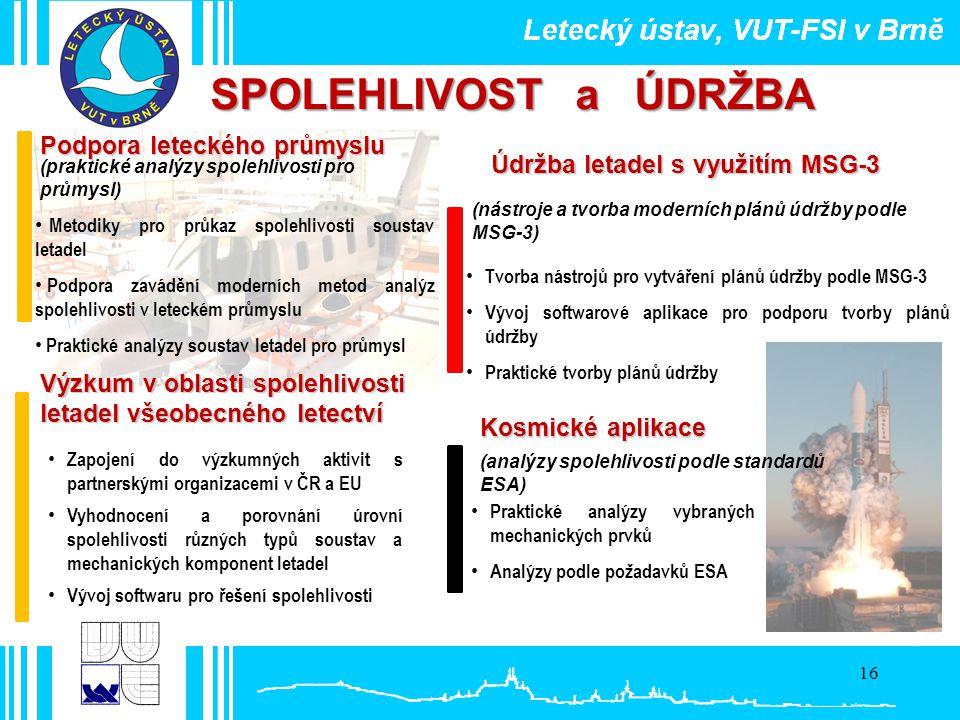 16 SPOLEHLIVOST a ÚDRŽBA (praktické analýzy spolehlivosti pro průmysl) Podpora leteckého průmyslu (analýzy spolehlivosti podle standardů ESA) Kosmické