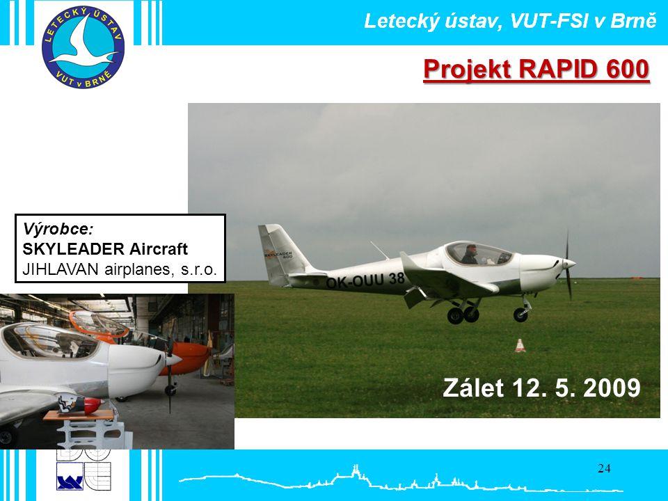 24 Projekt RAPID 600 Zálet 12. 5. 2009 Výrobce: SKYLEADER Aircraft JIHLAVAN airplanes, s.r.o.