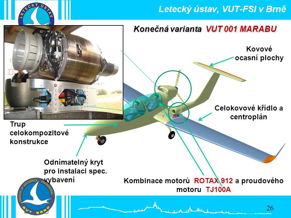 Kombinace motorů ROTAX 912 a proudového motoru TJ100A Konečná varianta VUT 001 MARABU Konečný návrh využívá existující komponenty a systémy letounu RA