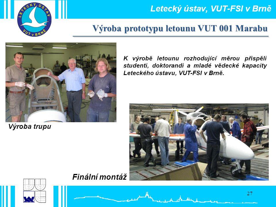 27 Výroba prototypu letounu VUT 001 Marabu K výrobě letounu rozhodující měrou přispěli studenti, doktorandi a mladé vědecké kapacity Leteckého ústavu,