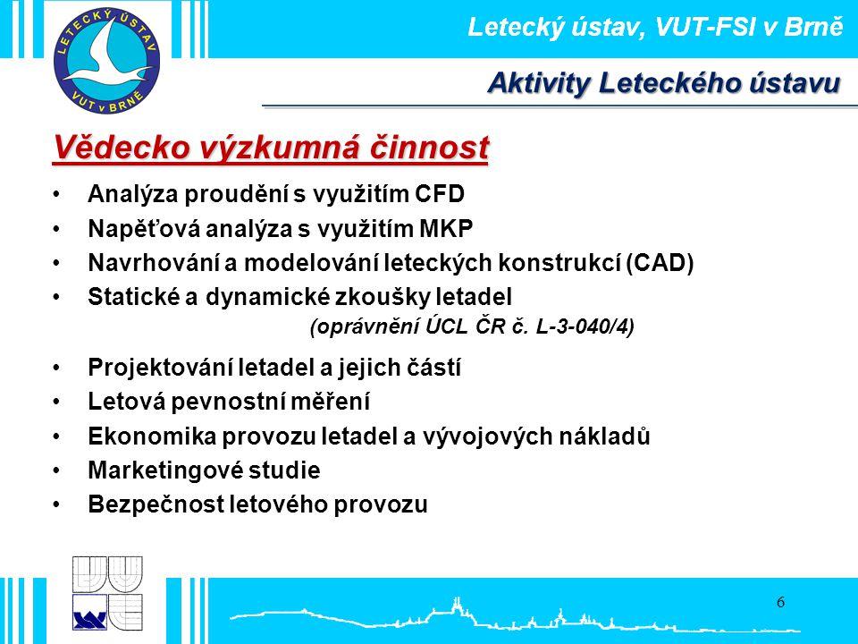 6 Vědecko výzkumná činnost •Analýza proudění s využitím CFD •Napěťová analýza s využitím MKP •Navrhování a modelování leteckých konstrukcí (CAD) •Stat