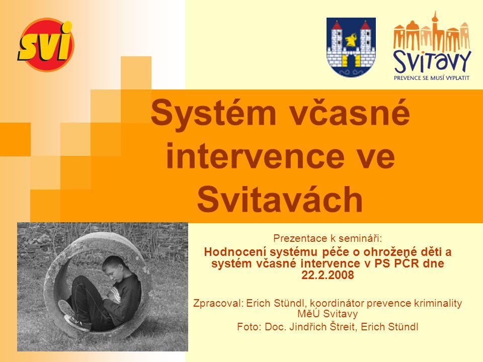 Systém včasné intervence ve Svitavách Prezentace k semináři: Hodnocení systému péče o ohrožené děti a systém včasné intervence v PS PČR dne 22.2.2008
