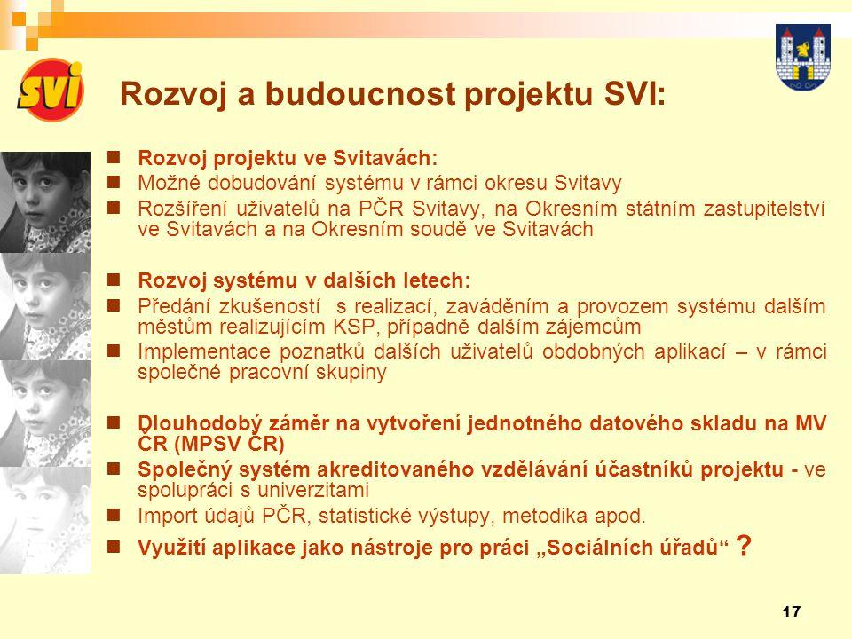 17 Rozvoj a budoucnost projektu SVI:  Rozvoj projektu ve Svitavách:  Možné dobudování systému v rámci okresu Svitavy  Rozšíření uživatelů na PČR Sv
